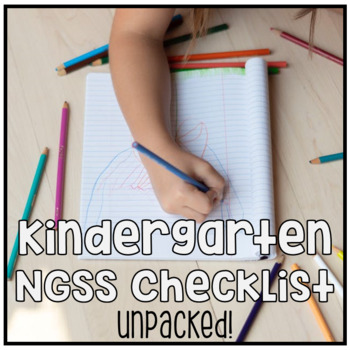 Kindergarten NGSS Next Generation Science Standards Checklist - UNPACKED