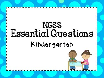 Kindergarten NGSS Science Essential Questions for classrooms