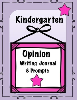 Kindergarten Opinion Writing Journal,Prompts, & Anchor Chart Poster