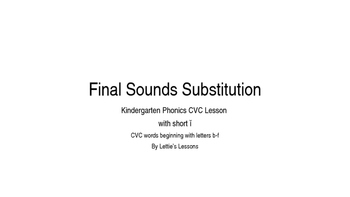 Kindergarten Phonics Lesson: Final Sound Substitutions Short i Word Family Set