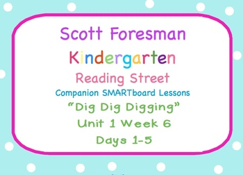 Kindergarten Reading Street SMARTboard Companion U1W6 Dig, Dig, Digging
