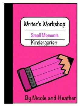 Kindergarten Small Moments Writing Unit
