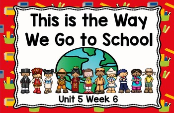 Kindergarten This is the Way We Go to School Unit 5 Week 6 Flipchart