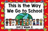 Kindergarten This is the Way We Go to School Unit 5 Week 6