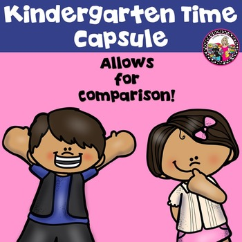 Kindergarten Time Capsule!  Great for Beginning of the Year!