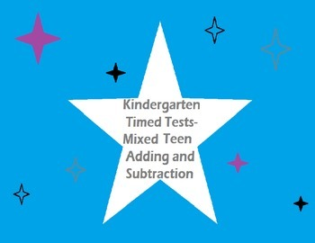 Kindergarten Timed Tests- Mixed Addition/Subtraction through Teen#s