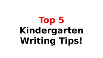 Kindergarten Top 5 Writing Tips!!