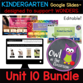 K- UNIT 10 Bundle (Google Slides™ / Powerpoint) - Aligned w/ WONDERS - modified