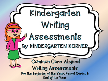 Kindergarten WRITING ASSESSMENTS Package 13 Common Core Te