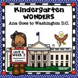Kindergarten Wonders Ana Goes to Washington D.C. Unit 8 Week 2