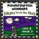 Kindergarten Wonders Bringing Down the Moon Unit 8 Week 3