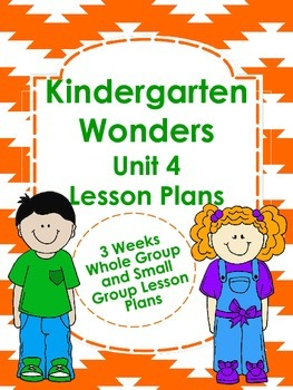 Kindergarten Wonders Unit 4 Lesson Plans