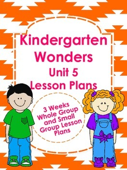 Kindergarten Wonders Unit 5 Lesson Plans