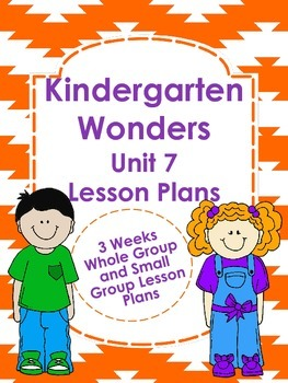 Kindergarten Wonders Unit 7 Lesson Plans