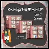 Kindergarten Wonders™ Unit 7 Weeks 1 - 3 Literacy Centers