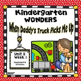 Kindergarten Wonders When  Daddy's Truck Picks Me Up Unit
