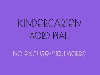 Kindergarten Word Wall - No Excuse/Sight Words