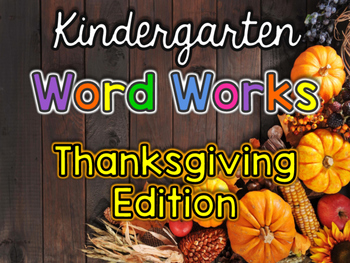 Kindergarten Word Works: Thanksgiving Edition  (Printable and Interactive PDF)