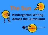 Kindergarten Writing Across the Curriculum The Sun Common Core Based