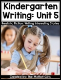 Kindergarten Writing Curriculum: Realistic Fiction