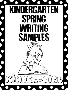 Kindergarten Writing Samples : Narrative, Opinion, Informative