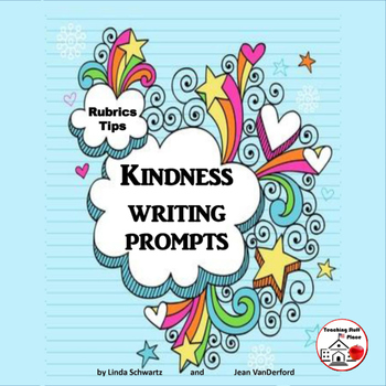 Kindness Writing Prompts | UNIT | Guidelines | Tips | Rubric + | Gr 4-5-6