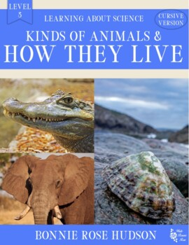 Kinds of Animals and How They Live-Learning About Science Level 3 Cursive
