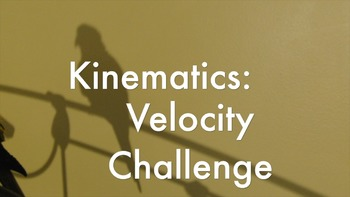 Kinematics: Velocity Challenge - Video