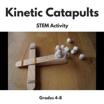 Kinetic Catapults - Engineering Lab Transformation of P.E. to K.E.