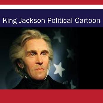 King Andrew Jackson Political Cartoon and questions