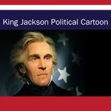King Andrew Jackson Political Cartoon