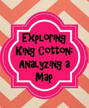 Pre-Civil War: King Cotton - Analyzing and Interpreting a Map