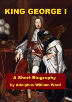 King George I - A Short Biography