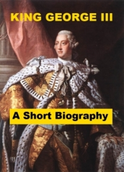 King George III of England - A Short Biography