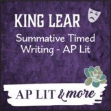 King Lear Timed Writing - AP Lit, Combines Summative Assessment w/AP Test Prep