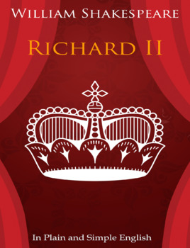 King Richard the Second In Plain and Simple English