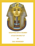 King Tut: Wrapping with a Mummy! Biographical Play(To Tell