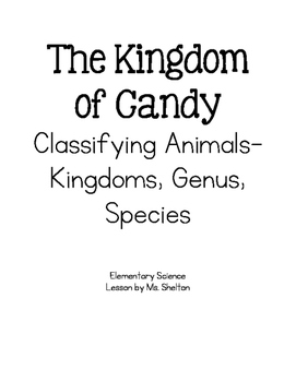 Kingdom of Candy- Teaching Kingdoms, Genus, and Species