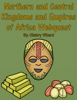 Northern and Central Kingdoms and Empires of Africa Webquest