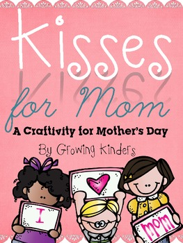 Kisses For Mom {A Mother's Day Craftivity for All Ages}