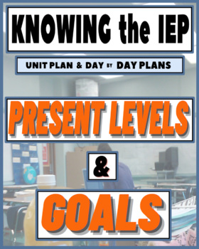 Knowing the IEP Unit Plan - Present Levels and Goals