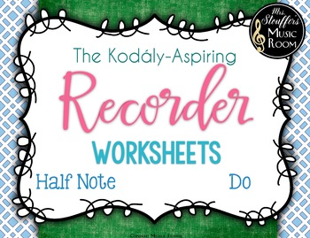 Kodály-Aspiring Recorder Worksheets {Do} {Half Note}