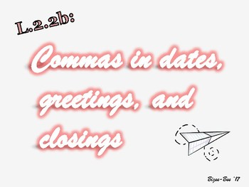 Commas in Greetings, Dates, and Closings NO PREP