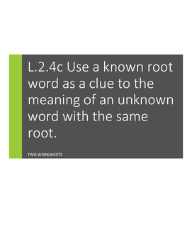 L.2.4.c; L.3.4.c Use a known root word as a clue to meaning of an unknown word