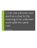 L.2.4.c; L.3.4.c Use a known root word as a clue to meanin
