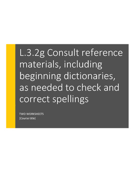 L.3.2.g Consult reference materials to check and correct spellings