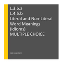 L.3.5.a; L.4.5.b Literal and Non-Literal Word Meanings; Idioms; MULTIPLE CHOICE