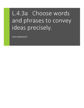 L.4.3.a Choose words and phrases to convey ideas precisely