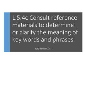 L.5.4.c Consult reference materials to determine or clarify meaning
