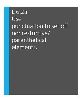 L.6.2.a Use punctuation to set off nonrestrictive/parenthe